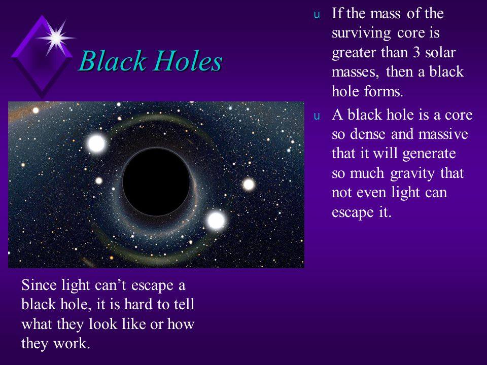 If the mass of the surviving core is greater than 3 solar masses, then a black hole forms.