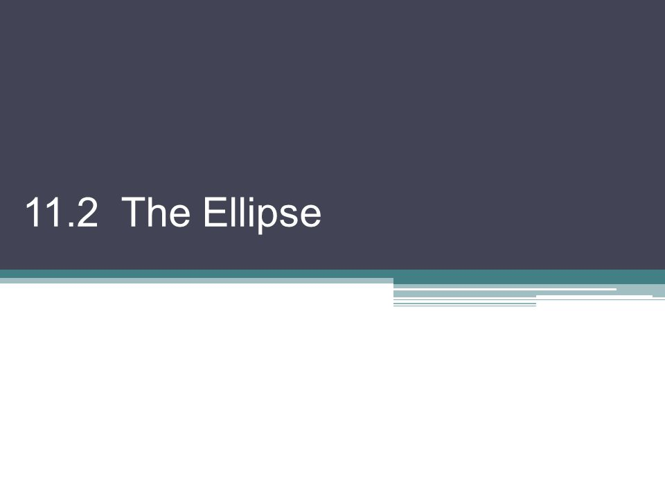 11.2 The Ellipse