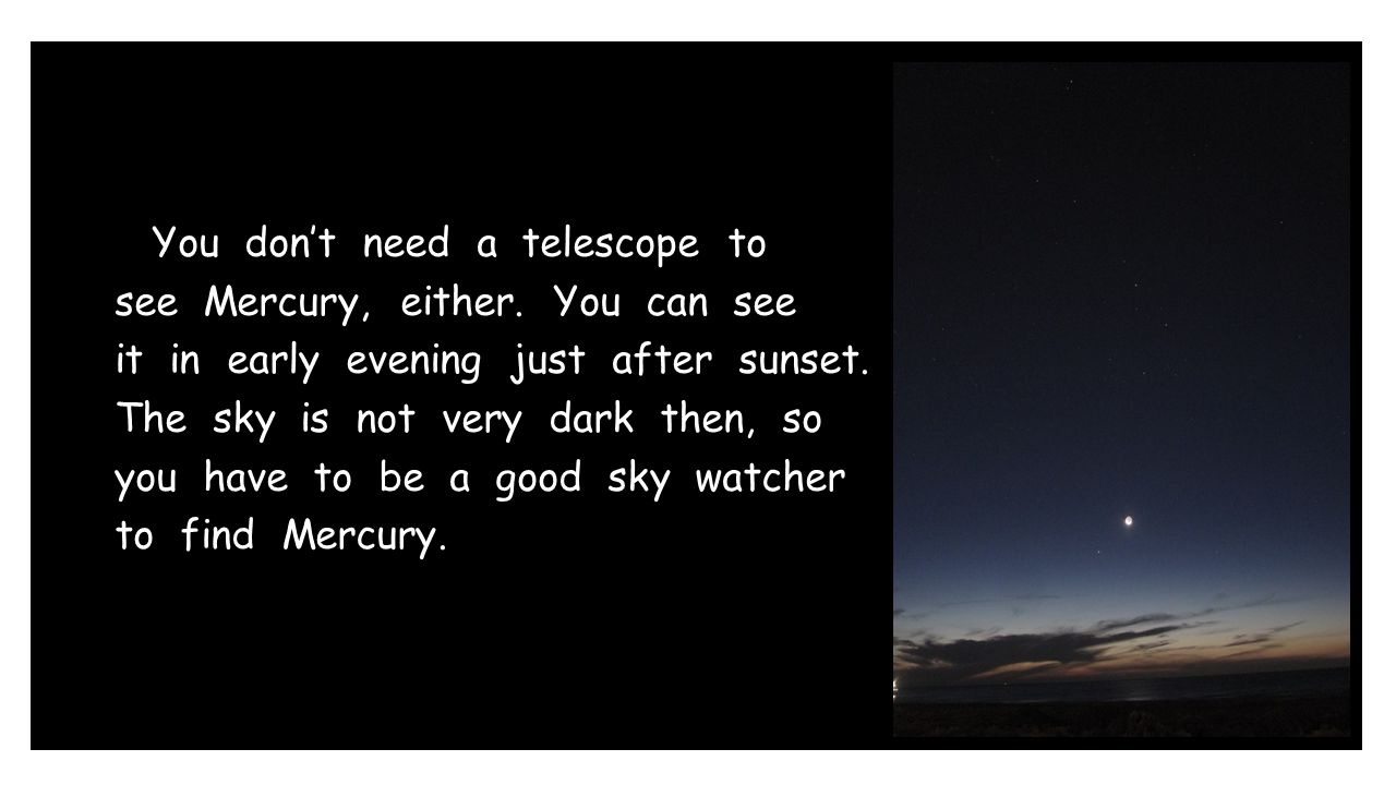You don't need a telescope to see Mercury, either