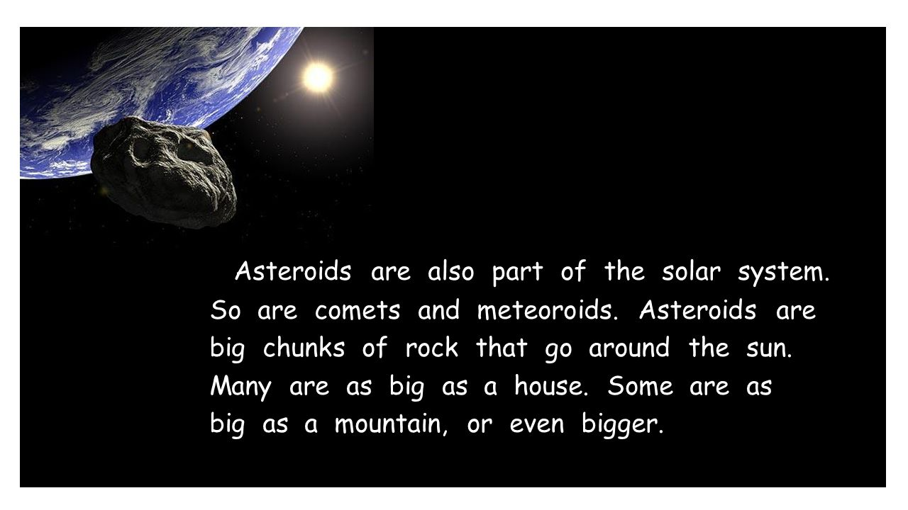 Asteroids are also part of the solar system