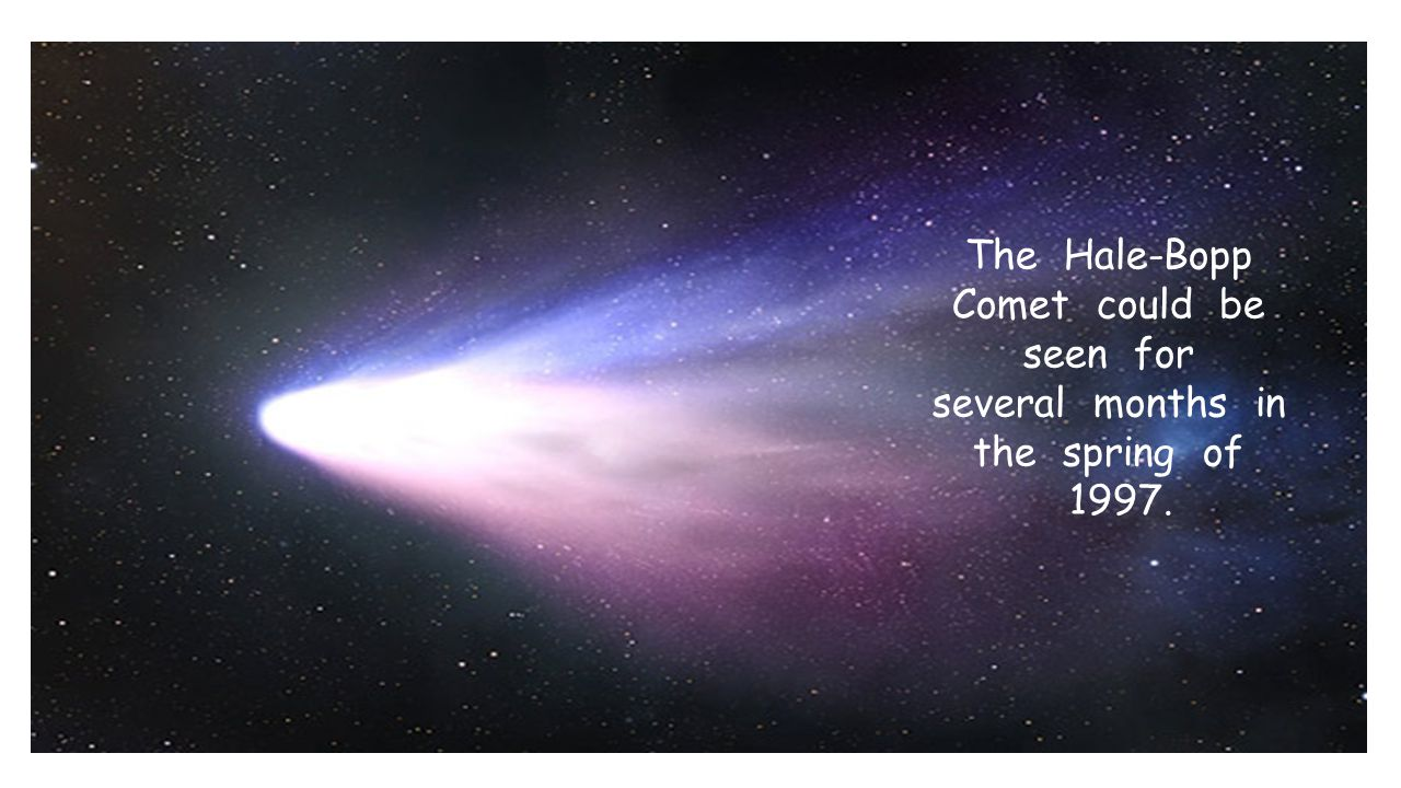 The Hale-Bopp Comet could be seen for