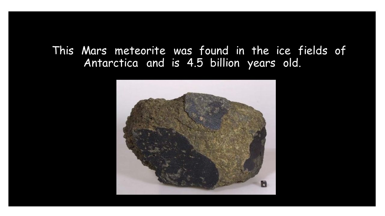 This Mars meteorite was found in the ice fields of Antarctica and is 4