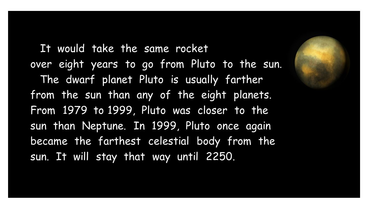 It would take the same rocket over eight years to go from Pluto to the sun.