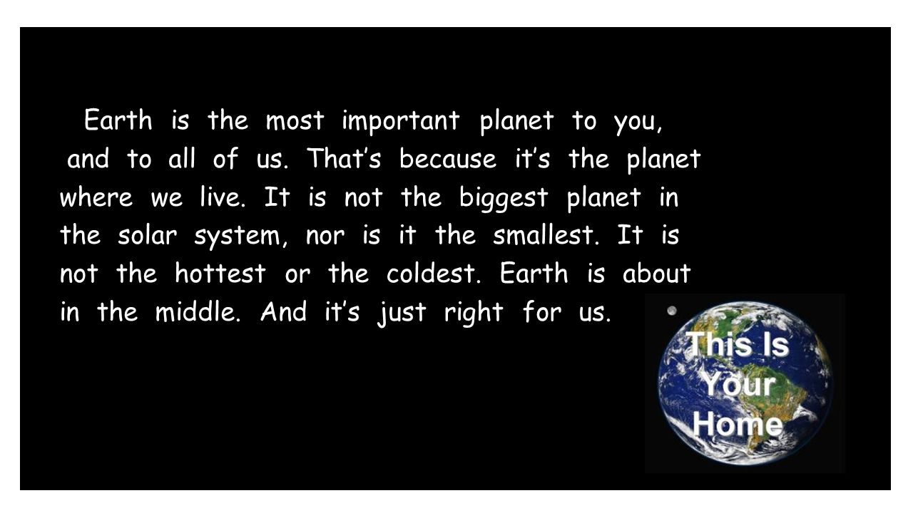 Earth is the most important planet to you, and to all of us