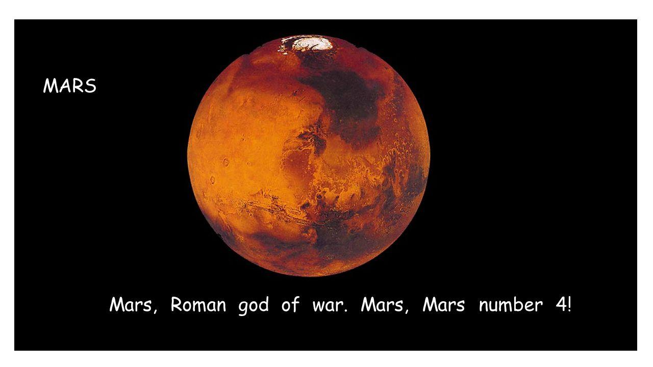 MARS Mars, Roman god of war. Mars, Mars number 4!