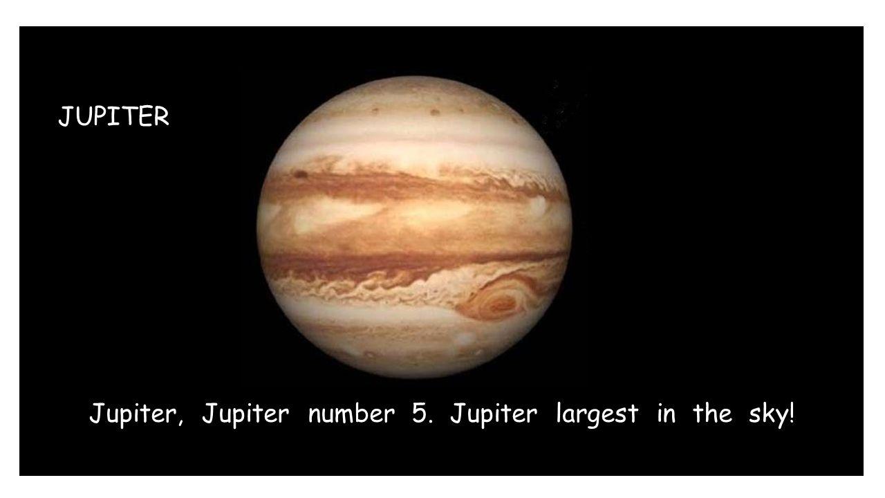 JUPITER Jupiter, Jupiter number 5. Jupiter largest in the sky!