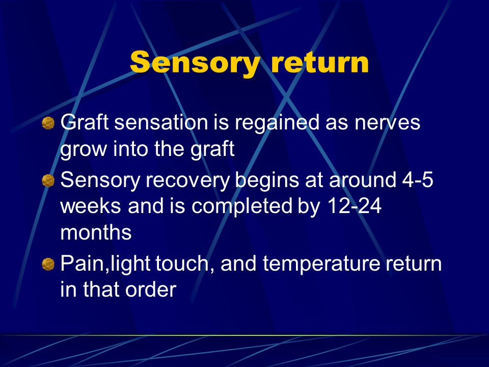 Sensory return Graft sensation is regained as nerves grow into the graft.