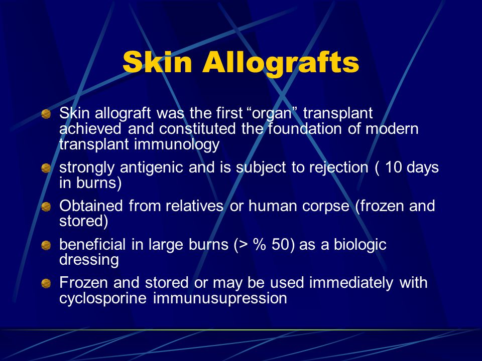 Skin Allografts Skin allograft was the first organ transplant achieved and constituted the foundation of modern transplant immunology.