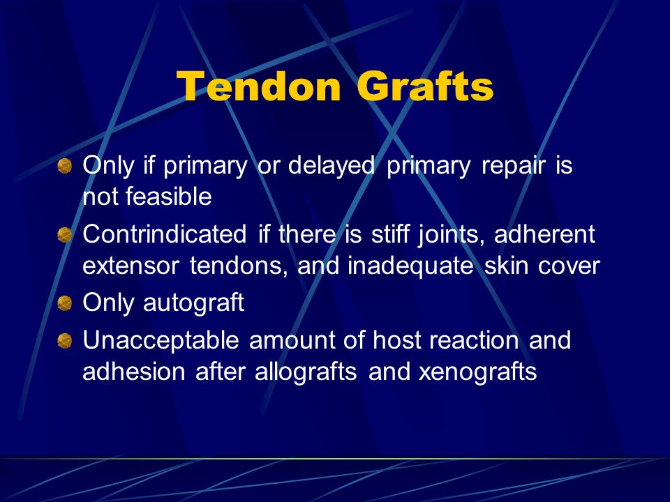 Tendon Grafts Only if primary or delayed primary repair is not feasible.
