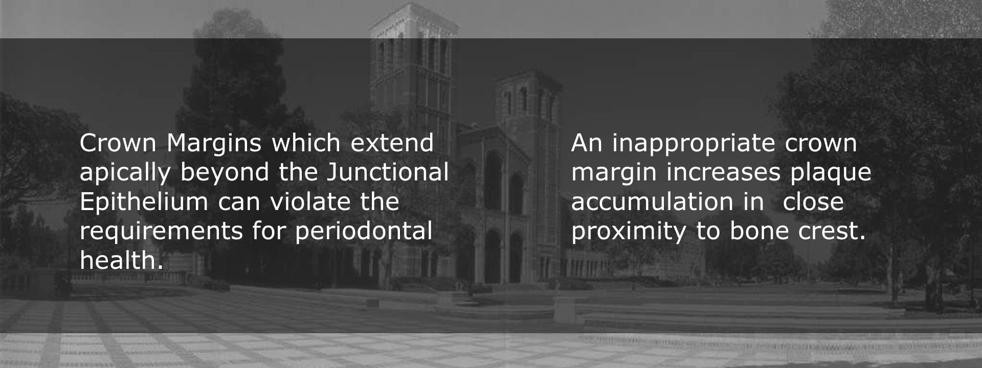 Crown Margins which extend apically beyond the Junctional Epithelium can violate the requirements for periodontal health.