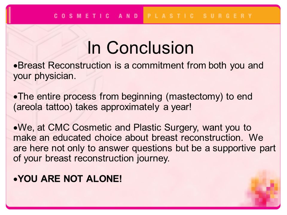 In Conclusion Breast Reconstruction is a commitment from both you and your physician.