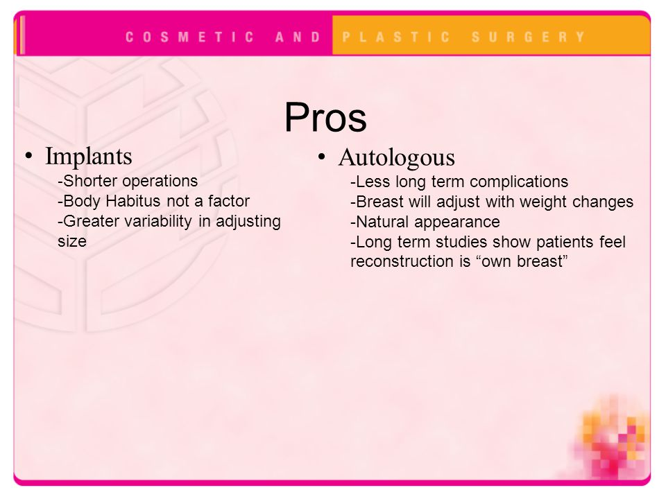Pros Implants Autologous -Shorter operations