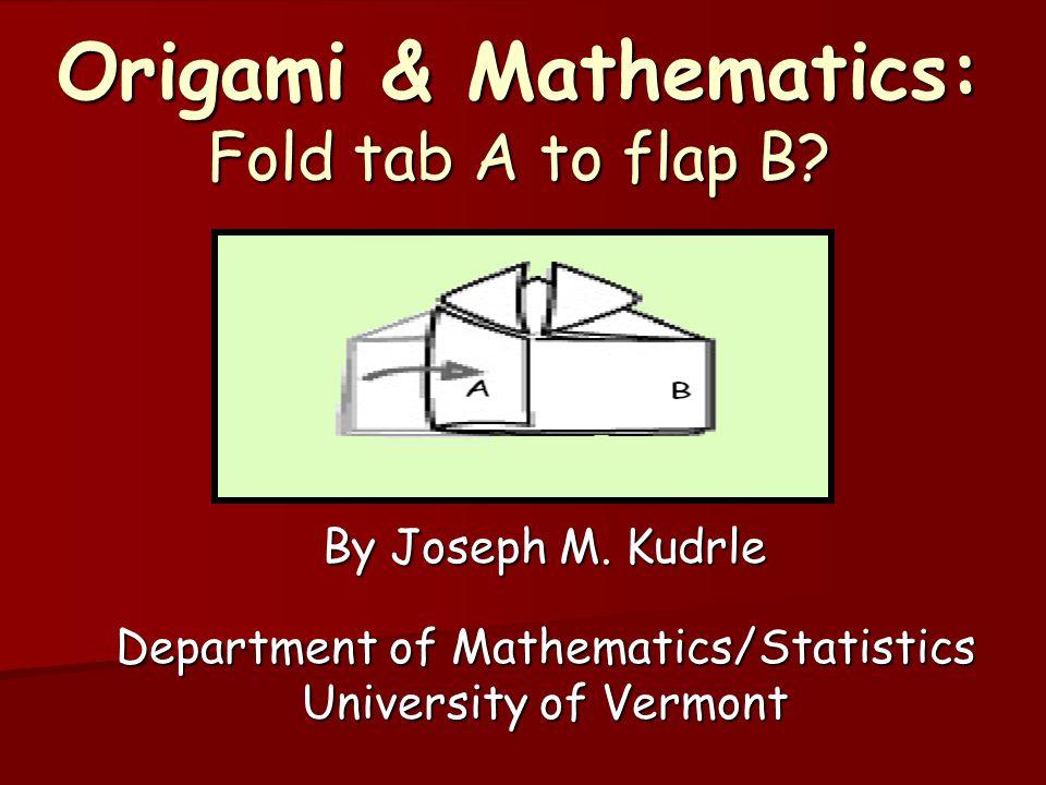 Origami & Mathematics: Fold tab A to flap B