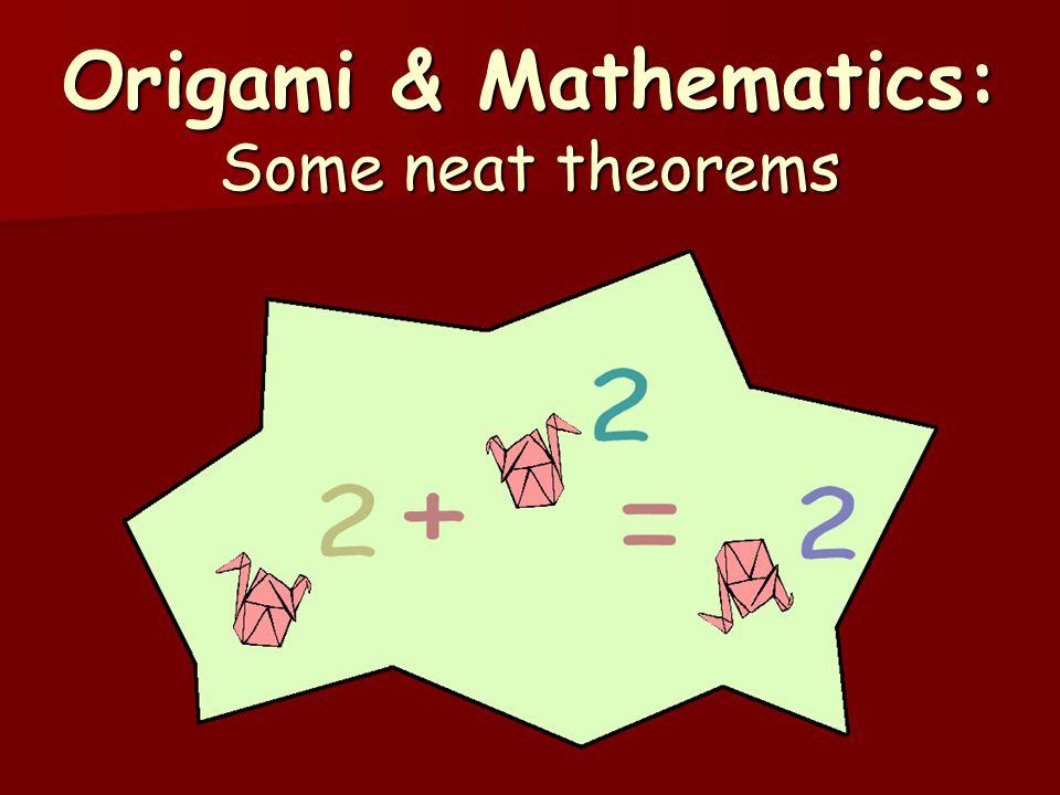 Origami & Mathematics: Some neat theorems