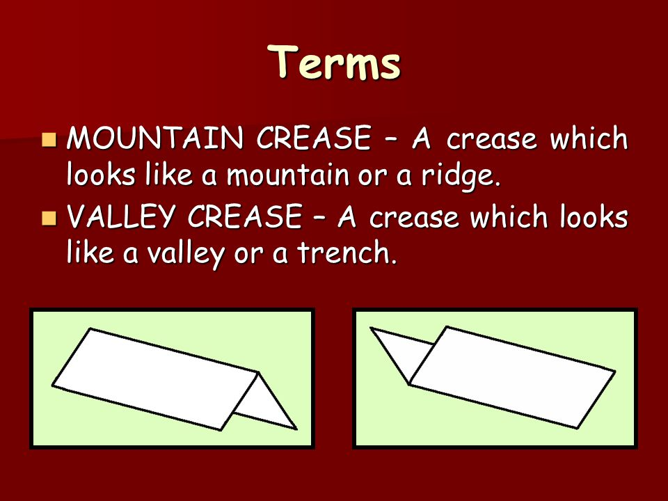 Terms MOUNTAIN CREASE – A crease which looks like a mountain or a ridge.