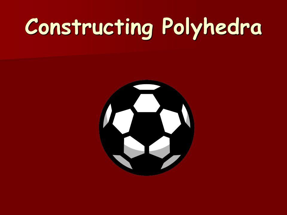 Constructing Polyhedra