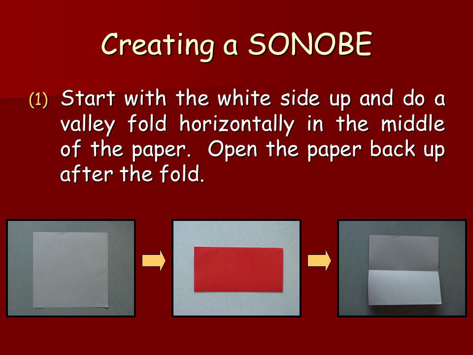Creating a SONOBE Start with the white side up and do a valley fold horizontally in the middle of the paper.