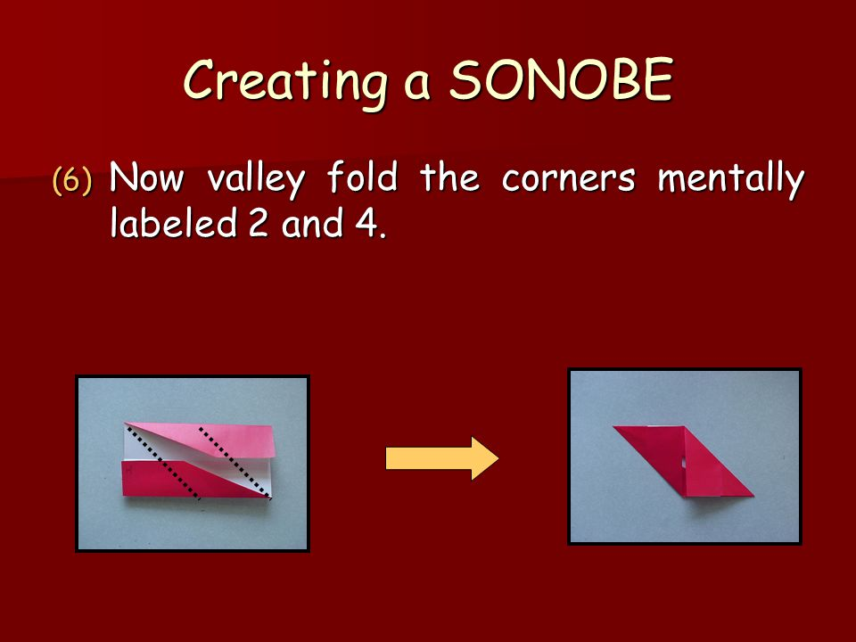 Creating a SONOBE Now valley fold the corners mentally labeled 2 and 4.