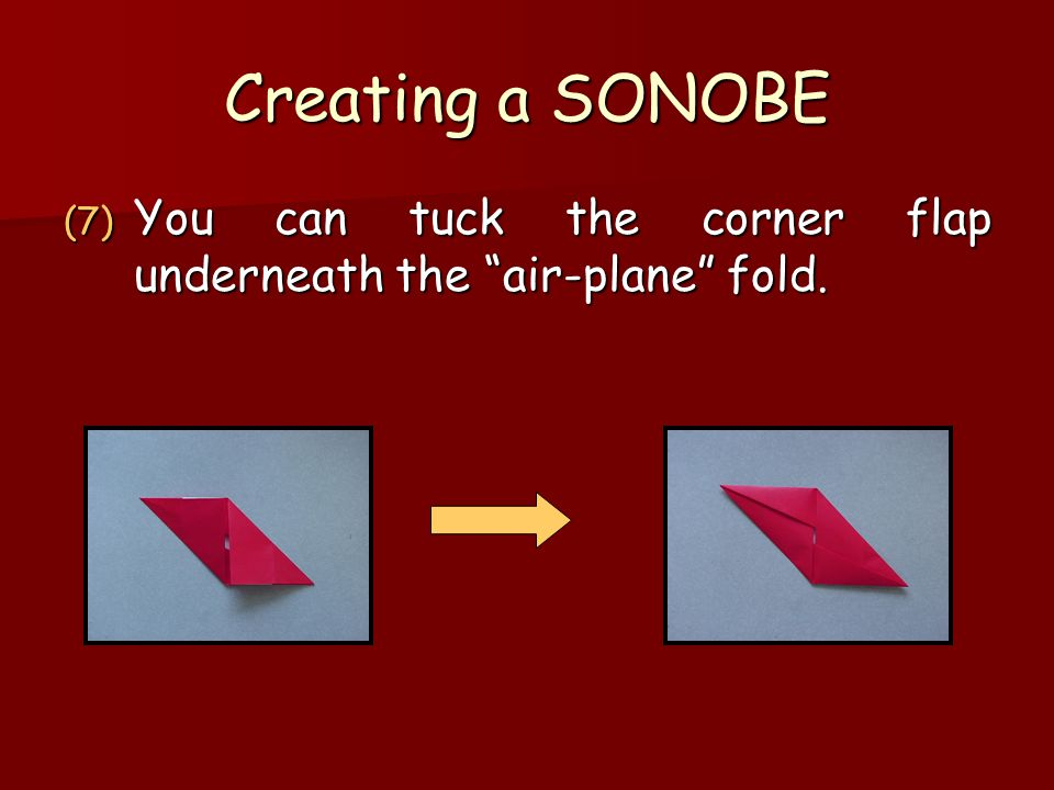 Creating a SONOBE You can tuck the corner flap underneath the air-plane fold.