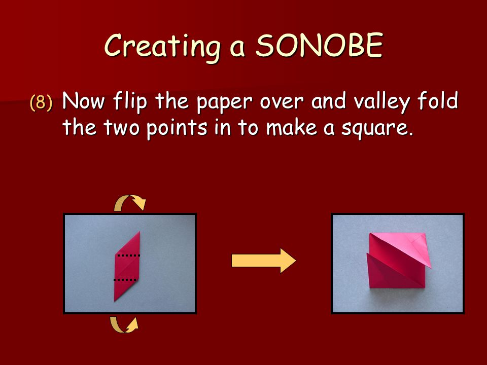 Creating a SONOBE Now flip the paper over and valley fold the two points in to make a square.