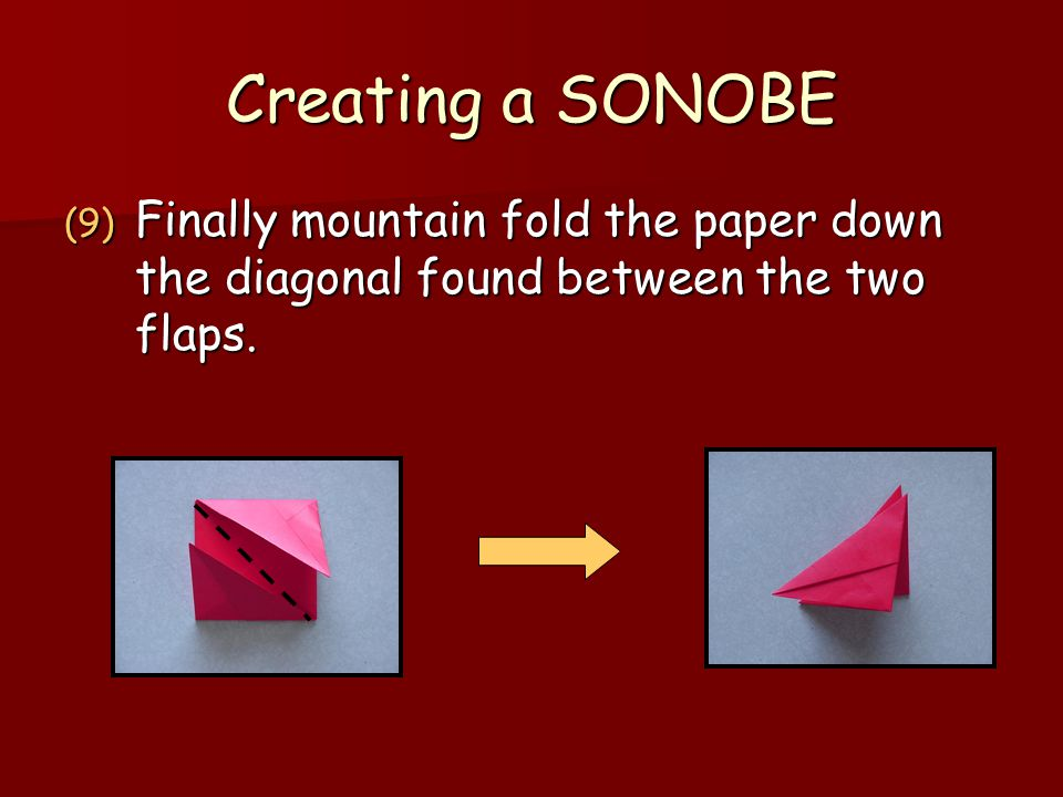 Creating a SONOBE Finally mountain fold the paper down the diagonal found between the two flaps.