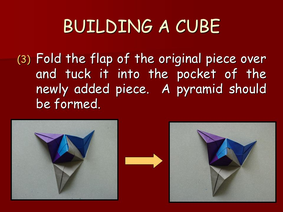 BUILDING A CUBE Fold the flap of the original piece over and tuck it into the pocket of the newly added piece.