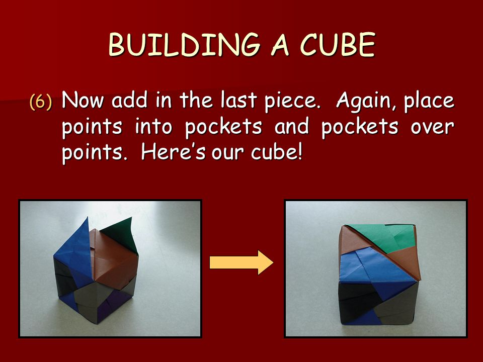 BUILDING A CUBE Now add in the last piece.