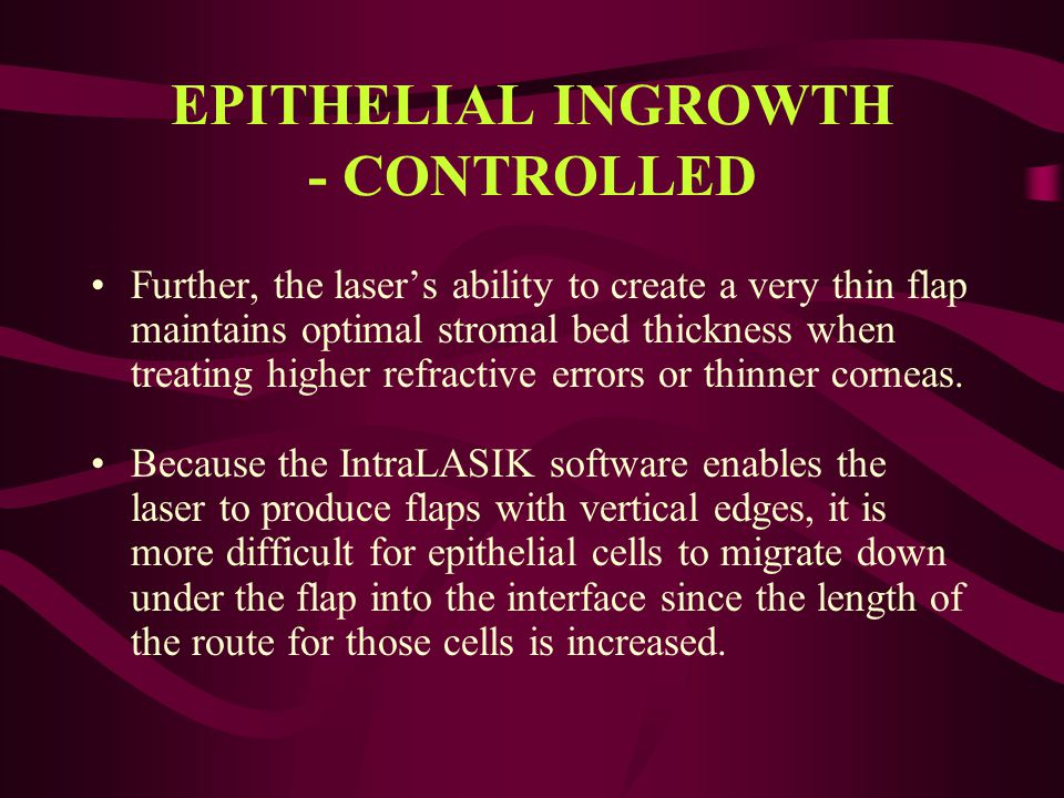 EPITHELIAL INGROWTH - CONTROLLED
