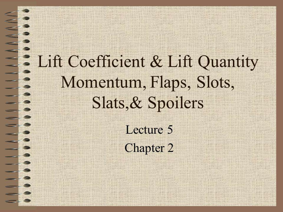 Lift Coefficient & Lift Quantity Momentum, Flaps, Slots, Slats,& Spoilers