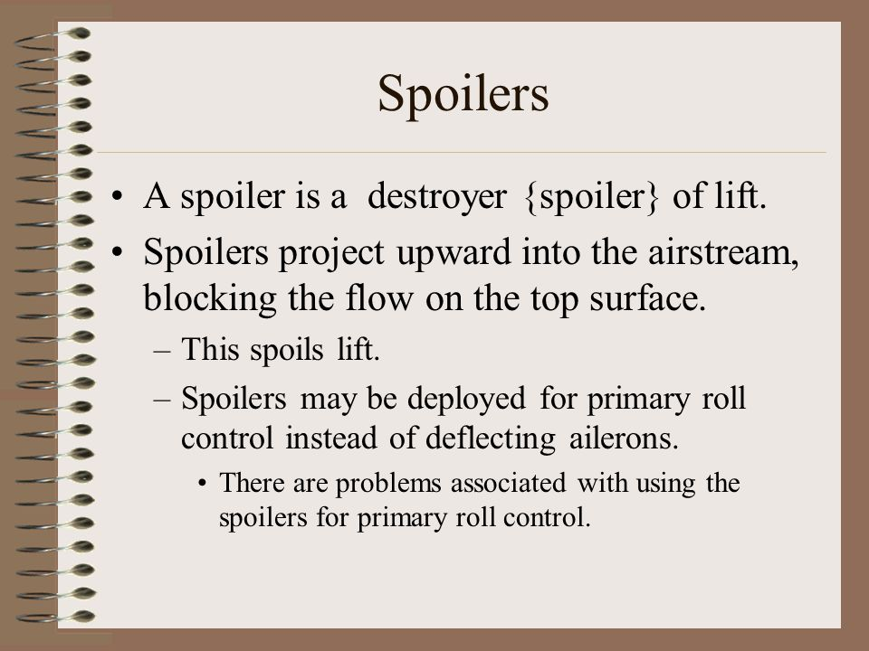 Spoilers A spoiler is a destroyer {spoiler} of lift.