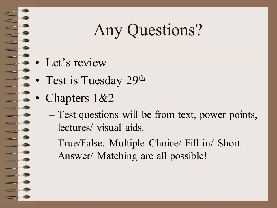 Any Questions Let's review Test is Tuesday 29th Chapters 1&2