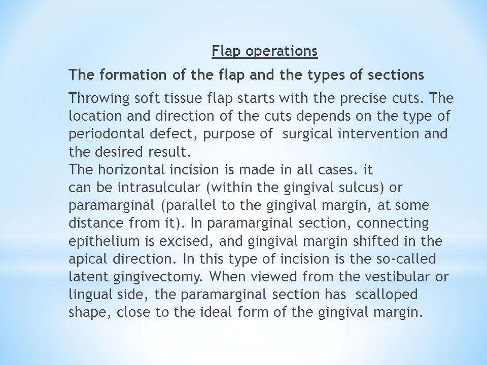Flap operations The formation of the flap and the types of sections Throwing soft tissue flap starts with the precise cuts.