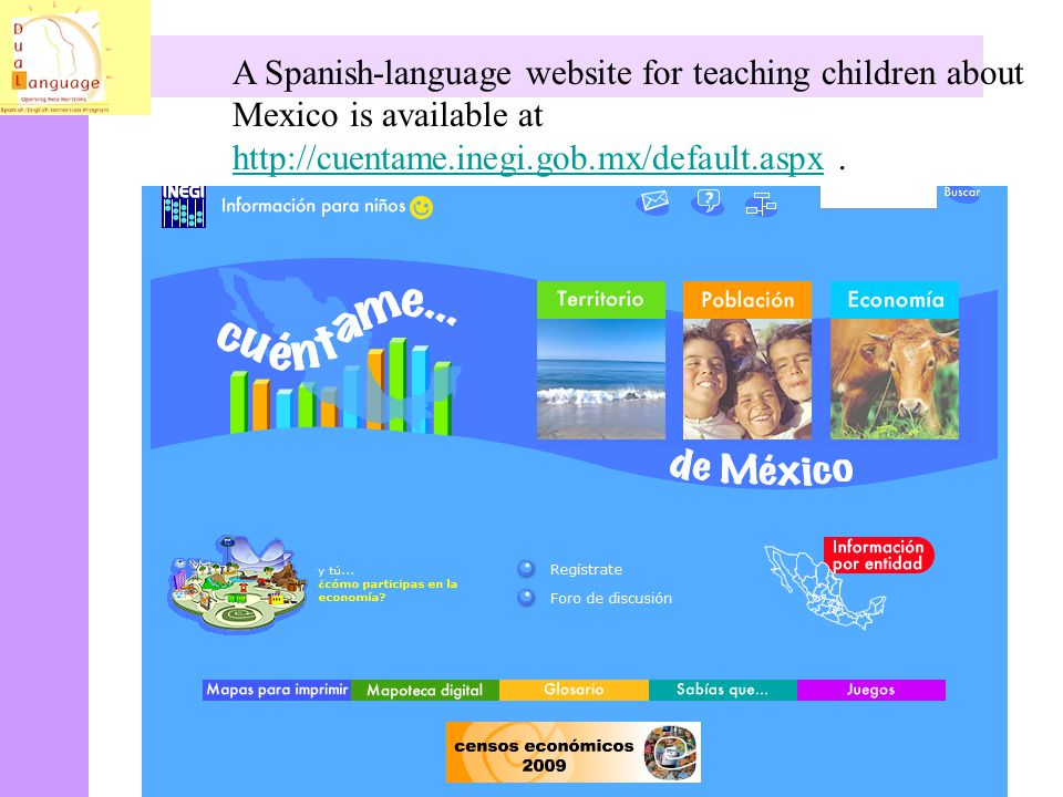 A Spanish-language website for teaching children about Mexico is available at http://cuentame.inegi.gob.mx/default.aspx .