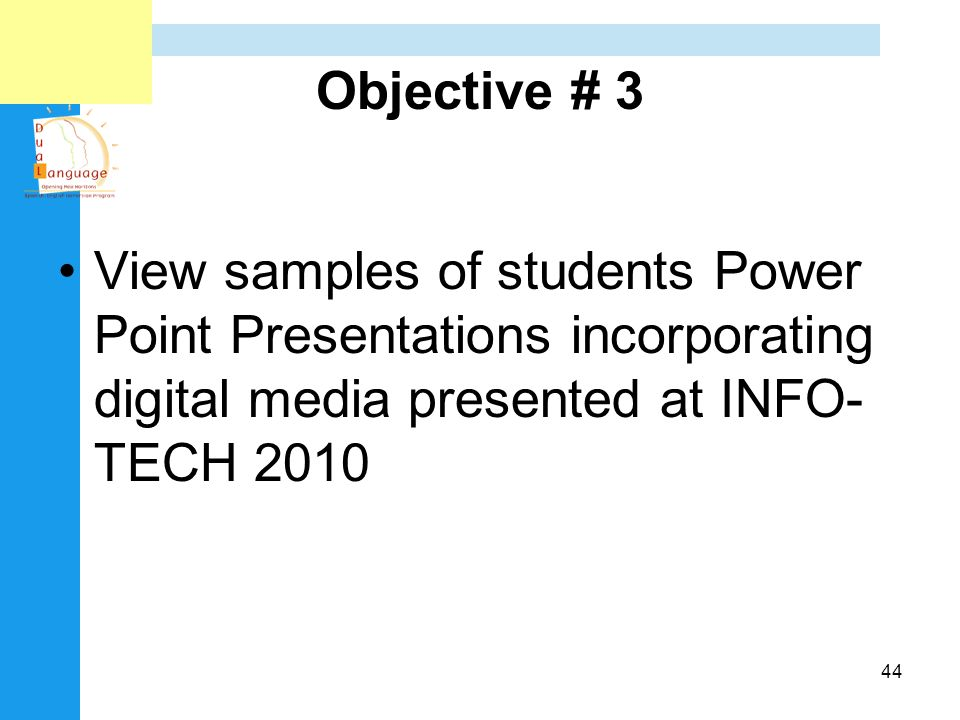 Objective # 3 View samples of students Power Point Presentations incorporating digital media presented at INFO-TECH 2010.