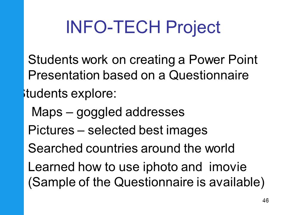 INFO-TECH Project Students work on creating a Power Point Presentation based on a Questionnaire. Students explore: