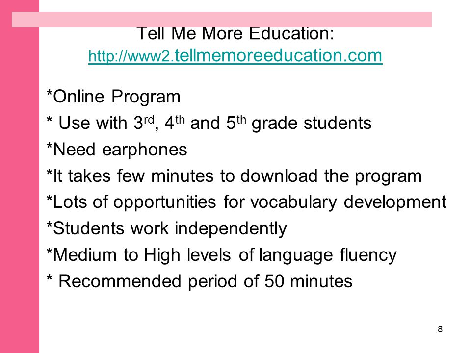 Tell Me More Education: http://www2.tellmemoreeducation.com