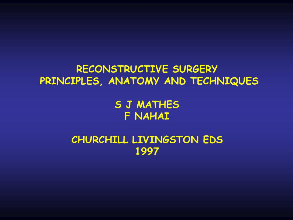 RECONSTRUCTIVE SURGERY PRINCIPLES, ANATOMY AND TECHNIQUES S J MATHES