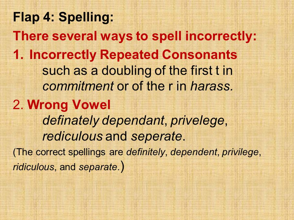 There several ways to spell incorrectly: