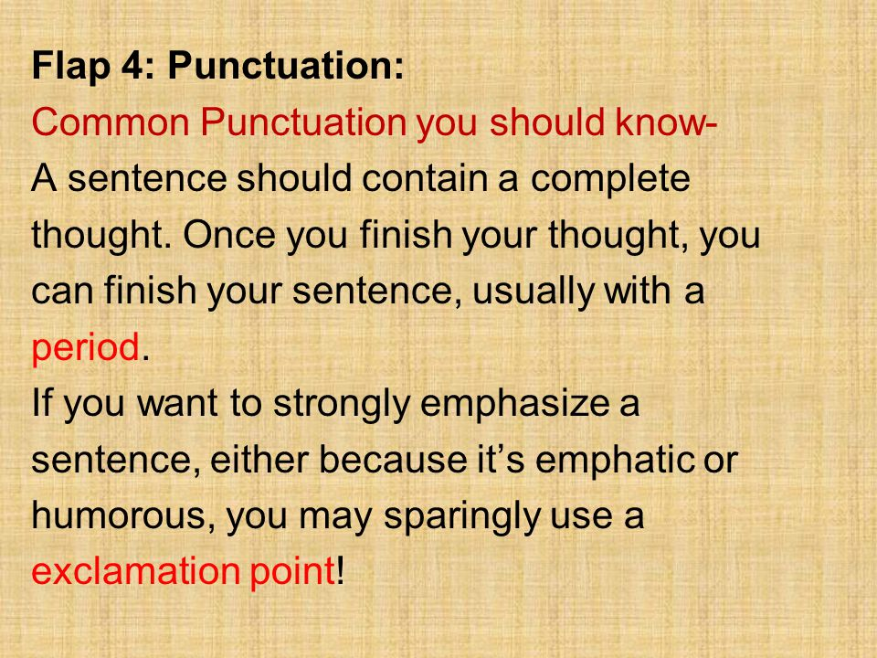 Flap 4: Punctuation: Common Punctuation you should know- A sentence should contain a complete. thought. Once you finish your thought, you.