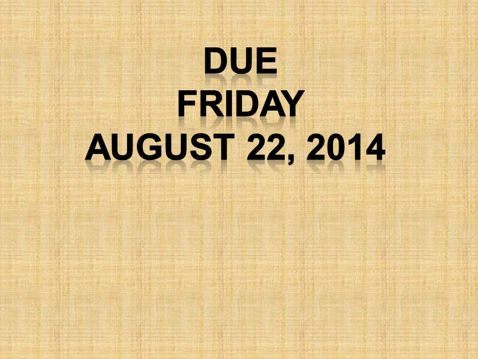 Due Friday August 22, 2014