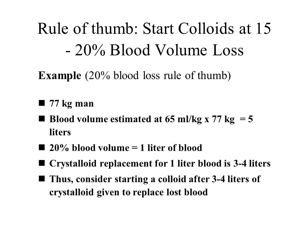 Rule of thumb: Start Colloids at 15 - 20% Blood Volume Loss