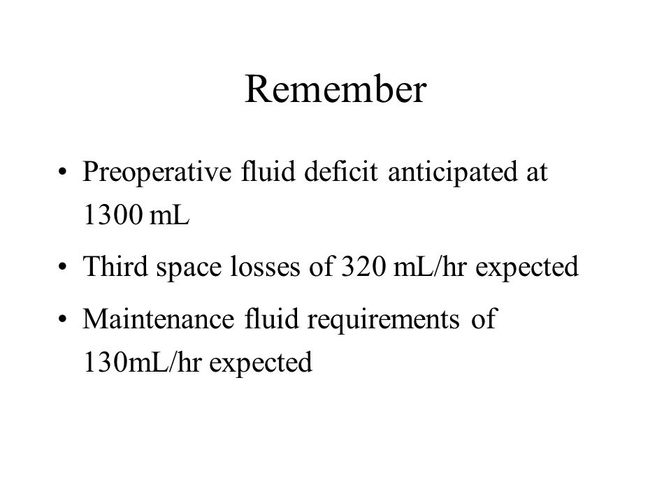 Remember Preoperative fluid deficit anticipated at 1300 mL