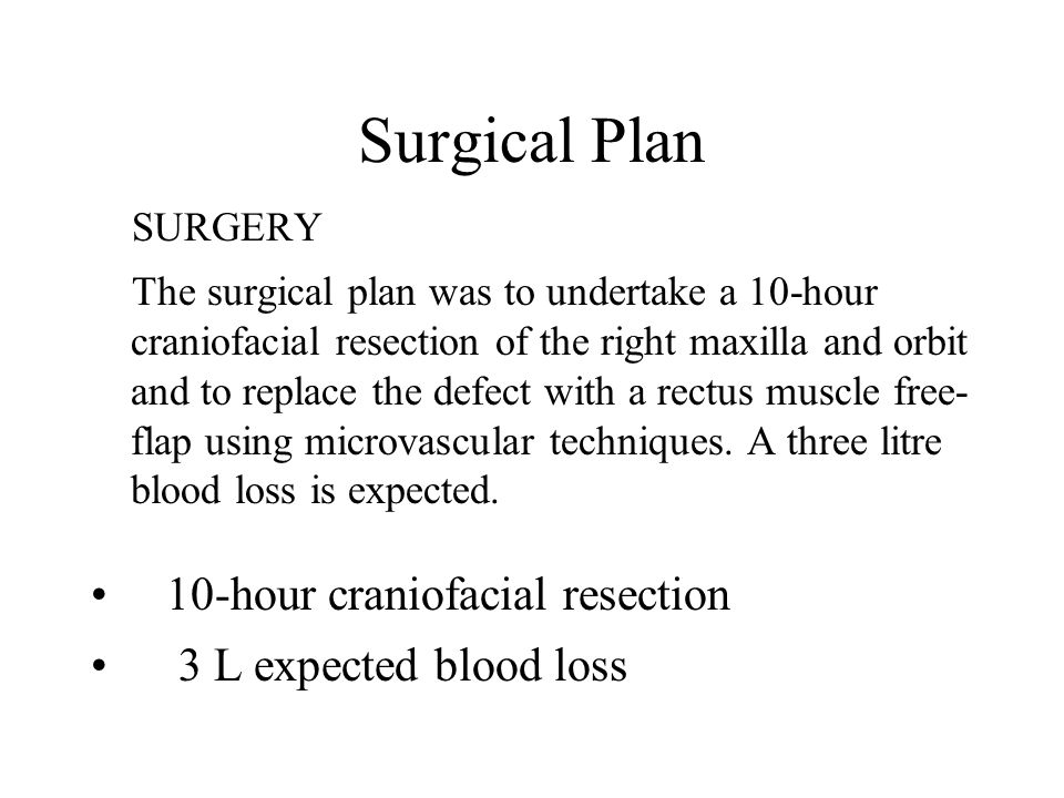 Surgical Plan 10-hour craniofacial resection 3 L expected blood loss
