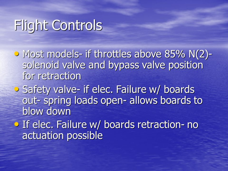 Flight Controls Most models- if throttles above 85% N(2)- solenoid valve and bypass valve position for retraction.