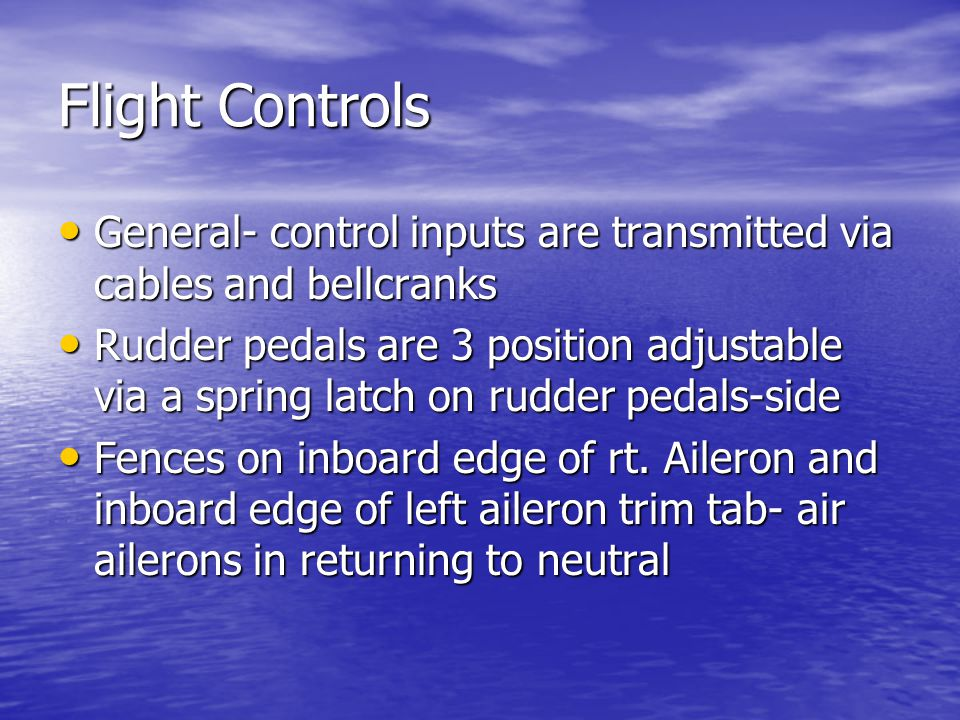 Flight Controls General- control inputs are transmitted via cables and bellcranks.