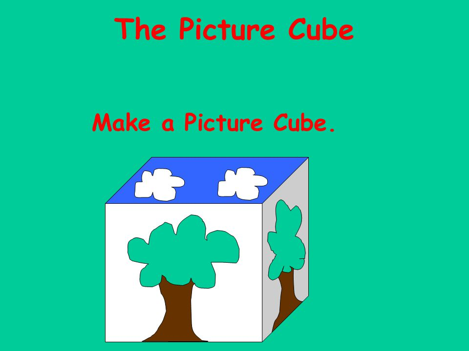 The Picture Cube Make a Picture Cube.