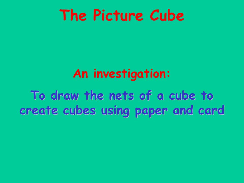 To draw the nets of a cube to create cubes using paper and card