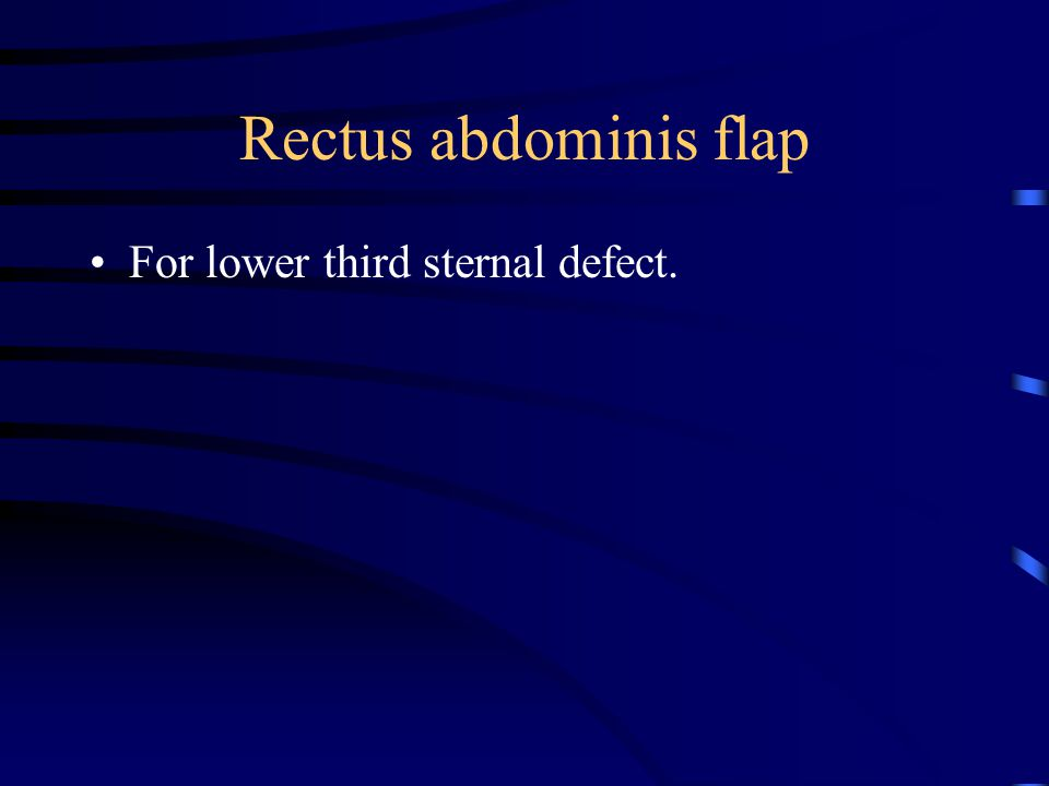 Rectus abdominis flap For lower third sternal defect.