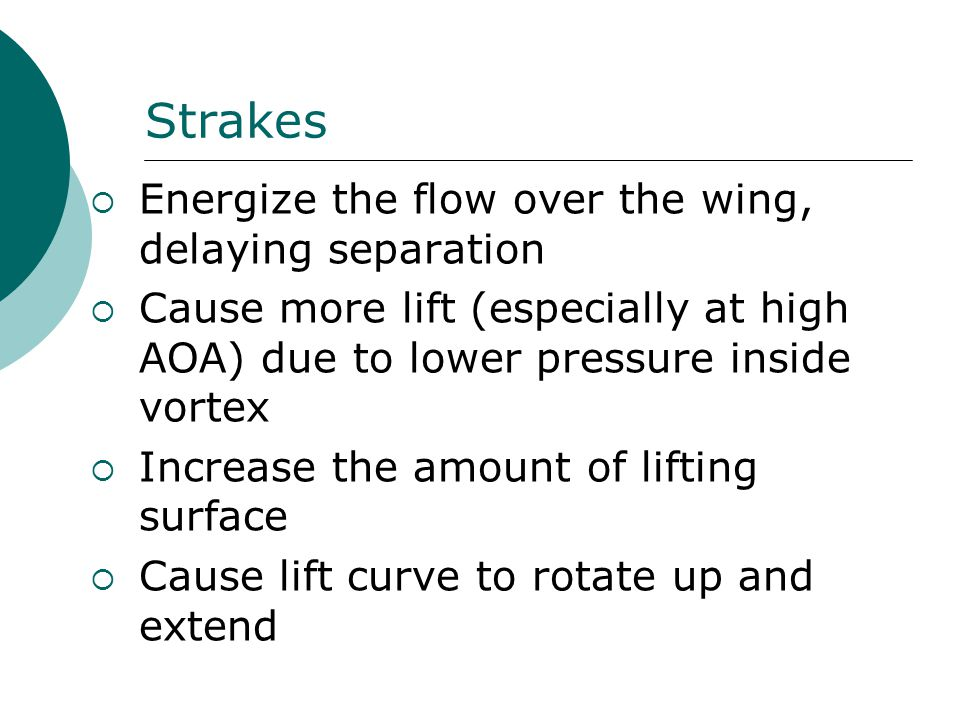 Strakes Energize the flow over the wing, delaying separation