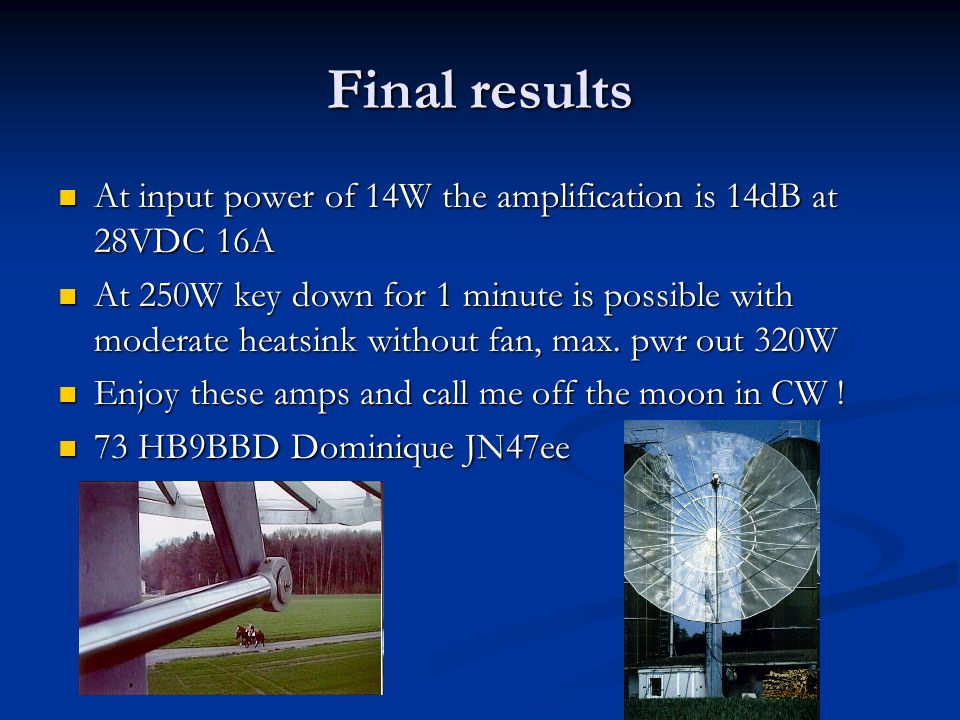 Final results At input power of 14W the amplification is 14dB at 28VDC 16A.